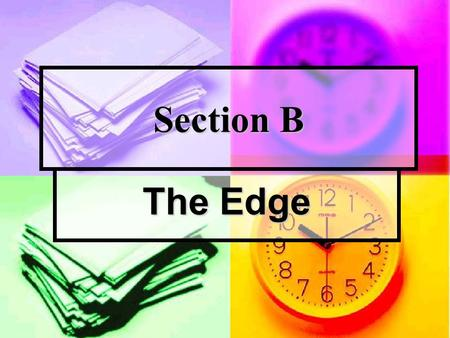Section B The Edge. Reading More Questions and Answers: Direction: Answer the following questions according to the text. 1. How do you understand the.