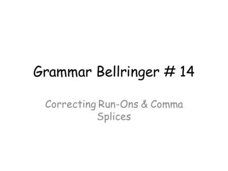 Grammar Bellringer # 14 Correcting Run-Ons & Comma Splices.