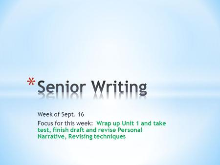 Week of Sept. 16 Focus for this week: Wrap up Unit 1 and take test, finish draft and revise Personal Narrative, Revising techniques.