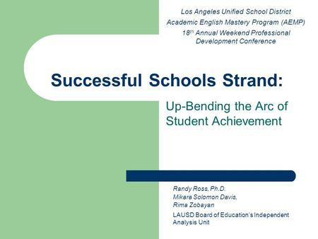 Successful Schools Strand: Up-Bending the Arc of Student Achievement Los Angeles Unified School District Academic English Mastery Program (AEMP) 18 th.