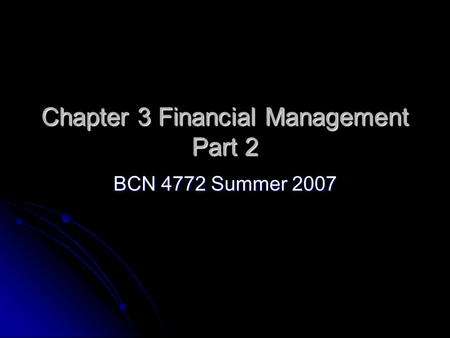 Chapter 3 Financial Management Part 2 BCN 4772 Summer 2007.