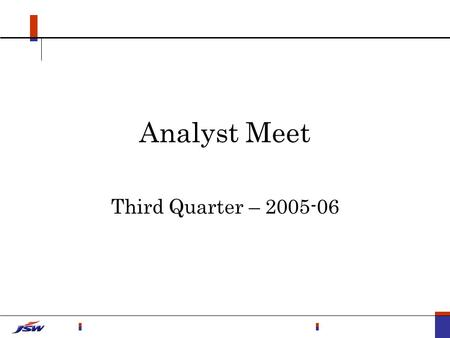 Analyst Meet Third Quarter – 2005-06. Contents Operations Financials Outlook Industry Company.