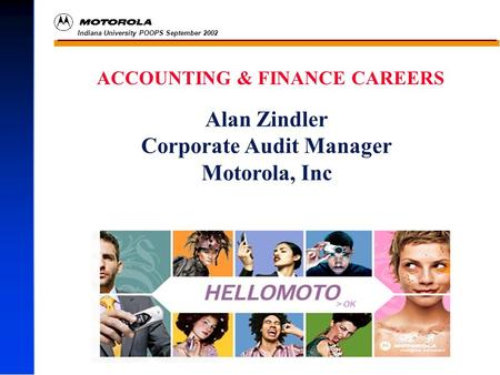 Indiana University POOPS September 2002 -500,000 ACCOUNTING & FINANCE CAREERS Alan Zindler Corporate Audit Manager Motorola, Inc.