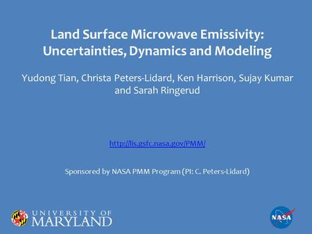 Land Surface Microwave Emissivity: Uncertainties, Dynamics and Modeling Yudong Tian, Christa Peters-Lidard, Ken Harrison, Sujay Kumar and Sarah Ringerud.
