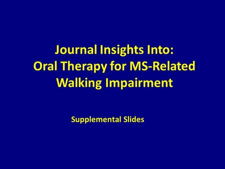 Journal Insights Into: Oral Therapy for MS-Related Walking Impairment Supplemental Slides.