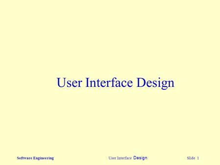Software Engineering User Interface Design Slide 1 User Interface Design.