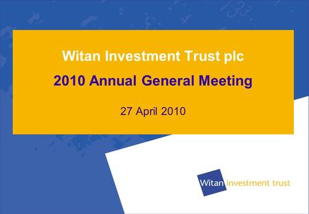 Witan Investment Trust plc 2010 Annual General Meeting 27 April 2010.