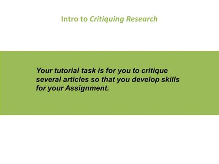 Intro to Critiquing Research Your tutorial task is for you to critique several articles so that you develop skills for your Assignment.
