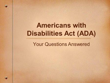 Americans with Disabilities Act (ADA) Your Questions Answered.