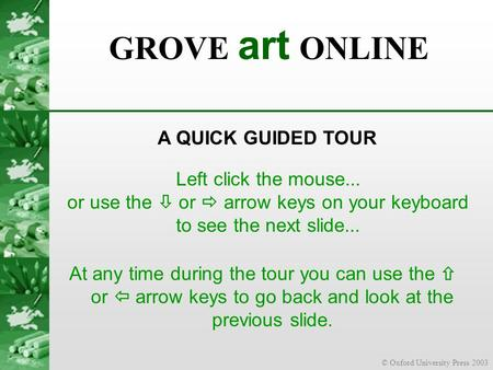 © Oxford University Press 2003 At any time during the tour you can use the  or  arrow keys to go back and look at the previous slide. Left click the.
