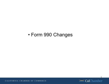 Today's Topics Form 990 Changes 1. Background of Form 990 changes Governance, Management and Disclosure 2.
