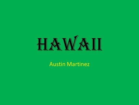 Hawaii Austin Martinez. Location The state of Hawaii is a bunch of islands situated in the north pacific ocean about 24,000 miles west south west of San.