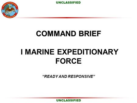 COMMAND BRIEF I MARINE EXPEDITIONARY FORCE