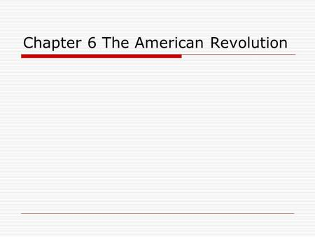 Chapter 6 The American Revolution. 6.1 A Nation Declares Independence 6.2 A Critical Time 6.3 The War Widens 6.4 Winning Independence.