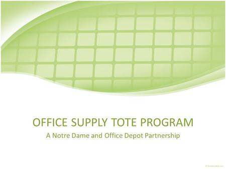 OFFICE SUPPLY TOTE PROGRAM A Notre Dame and Office Depot Partnership.