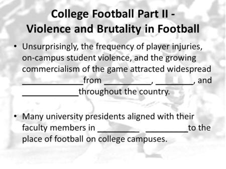 College Football Part II - Violence and Brutality in Football Unsurprisingly, the frequency of player injuries, on-campus student violence, and the growing.