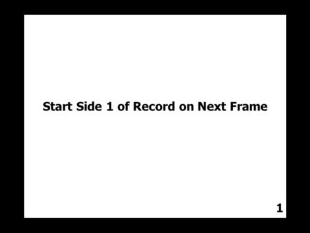 Start Side 1 of Record on Next Frame 1.