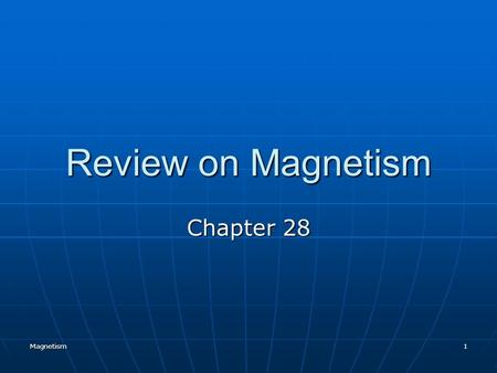 Magnetism1 Review on Magnetism Chapter 28 Magnetism2 Refrigerators are attracted to magnets!