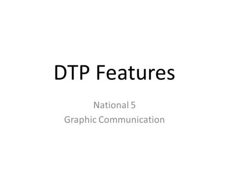 DTP Features National 5 Graphic Communication. Shape – Solid Fill Shape – Gradient Fill Shape – Pattern Fill Shape – Transparent Fill.