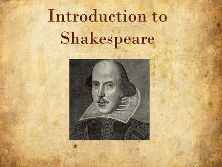 1 11/9/2015 Introduction to Shakespeare. 2 11/9/2015 The peak of intellectual activity Emphasis on ______________ and choice Renewed interest in science,