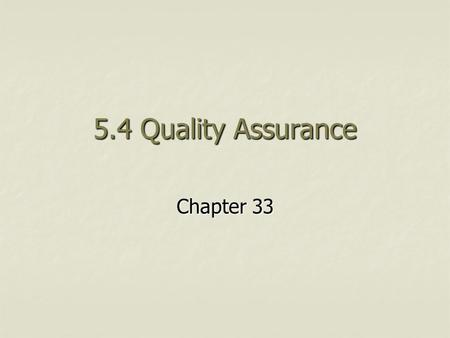 "5.4 Quality Assurance Chapter 33. What is a quality product? A good or service that meets customers' expectations and is ""fit for purpose"". A good or."