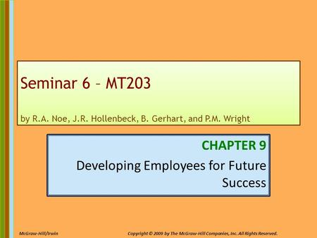 9-1 McGraw-Hill/IrwinCopyright © 2009 by The McGraw-Hill Companies, Inc. All Rights Reserved. Seminar 6 – MT203 by R.A. Noe, J.R. Hollenbeck, B. Gerhart,