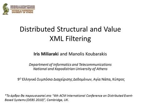 Distributed Structural and Value XML Filtering Iris Miliaraki and Manolis Koubarakis Department of Informatics and Telecommunications National and Kapodistrian.