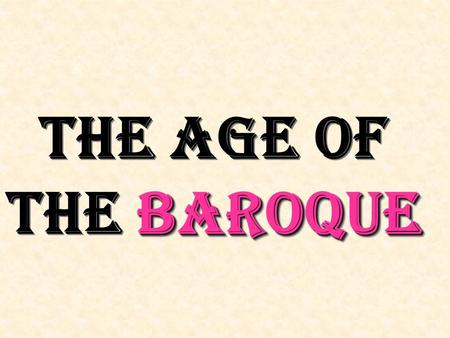 BAROQUE THE AGE OF THE BAROQUE. 17 th 17 th and early 18 th centuries When?
