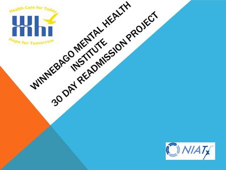 WINNEBAGO MENTAL HEALTH INSTITUTE 30 DAY READMISSION PROJECT.