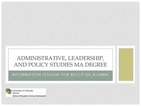 INFORMATION SESSION FOR BECLP DU ALUMNI ADMINISTRATIVE, LEADERSHIP, AND POLICY STUDIES MA DEGREE.