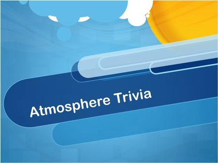 Atmosphere Trivia. You could live nearly a month without food and a few days without water but only a few minutes without air.