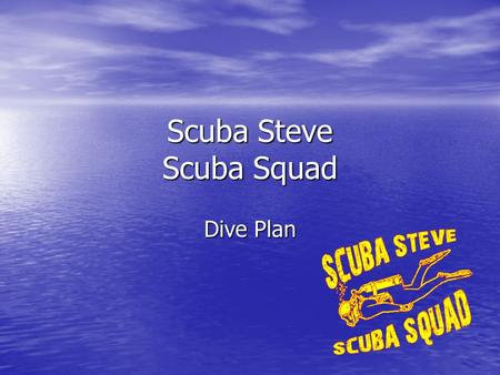 Scuba Steve Scuba Squad Dive Plan. Site Assessment Our Mission: identify which ship we are looking at.