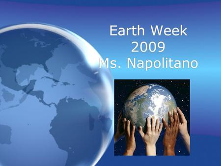 Earth Week 2009 Ms. Napolitano. Aim: Students will consider the global implications of fresh water use and discuss solutions to water scarcity. Brainstorm: