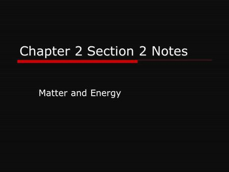 Chapter 2 Section 2 Notes Matter and Energy Kinetic Theory of Matter:  Useful for seeing differences in the 3 common states of matter on earth: solid,