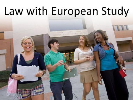 Law with European Study. What is Study Abroad? Chance to spend part of your degree studying at a partner university overseas.