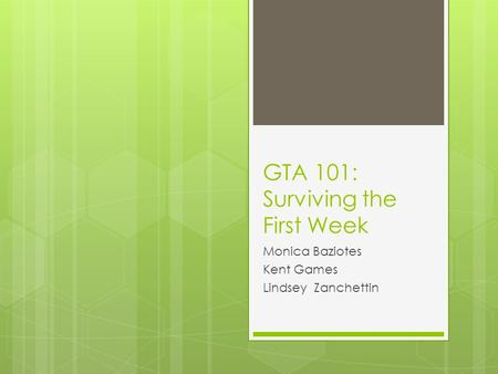 GTA 101: Surviving the First Week Monica Baziotes Kent Games Lindsey Zanchettin.