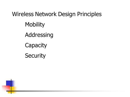 Wireless Network Design Principles Mobility Addressing Capacity Security.