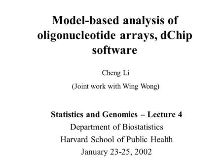 Model-based analysis of oligonucleotide arrays, dChip software Statistics and Genomics – Lecture 4 Department of Biostatistics Harvard School of Public.