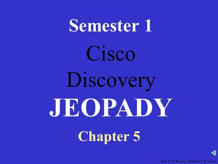 Cisco Discovery Semester 1 Chapter 5 JEOPADY Q&A by R. Prensky, Template by K. Martin.
