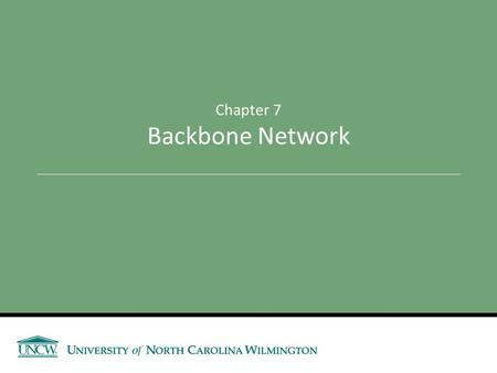 Chapter 7 Backbone Network. Announcements and Outline Announcements Outline Backbone Network Components  Switches, Routers, Gateways Backbone Network.