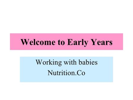 Welcome to Early Years Working with babies Nutrition.Co.