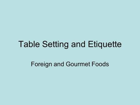Table Setting and Etiquette Foreign and Gourmet Foods.