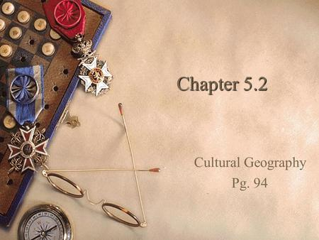 Chapter 5.2 Cultural Geography Pg. 94. Studying Culture  Culture includes all of the features of a people's way of life.  It is learned and passed down.