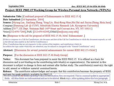 Doc.: IEEE 802.15-04-0536-00-004b Submission September 2004 Myung Lee, et al,Slide 1 NOTE: Update all red fields replacing with your information; they.