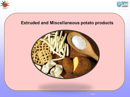Next Extruded and Miscellaneous potato products. Introduction Potato is a versatile, carbohydrate rich food highly popular worldwide and prepared and.