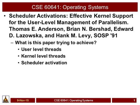 CSE 60641: Operating Systems Scheduler Activations: Effective Kernel Support for the User-Level Management of Parallelism. Thomas E. Anderson, Brian N.