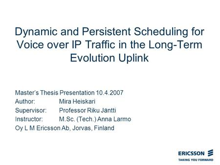 Slide title In CAPITALS 50 pt Slide subtitle 32 pt Dynamic and Persistent Scheduling for Voice over IP Traffic in the Long-Term Evolution Uplink Master's.