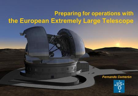 Preparing for operations with the European Extremely Large Telescope Fernando Comerón.