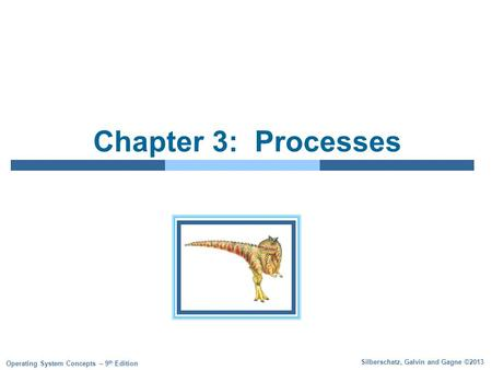 Silberschatz, Galvin and Gagne ©2013 Operating System Concepts – 9 th Edition Chapter 3: Processes.