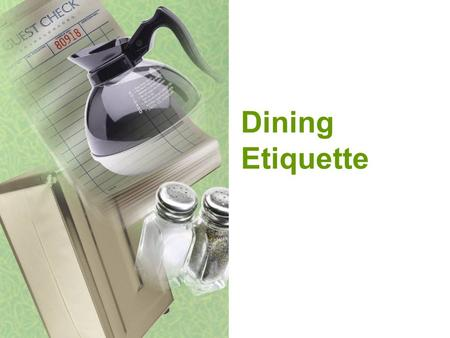 Dining Etiquette. Ronald Reagan All great change in America begins at the dinner table. Complete the Table Setting Worksheet.